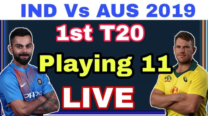 India playing 11 in 1st t20!! India vs Australia 1st t20 live