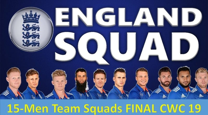 ICC WORLD CUP 2019 ENGLAND TEAM SQUAD ANNOUNCED-CWC19