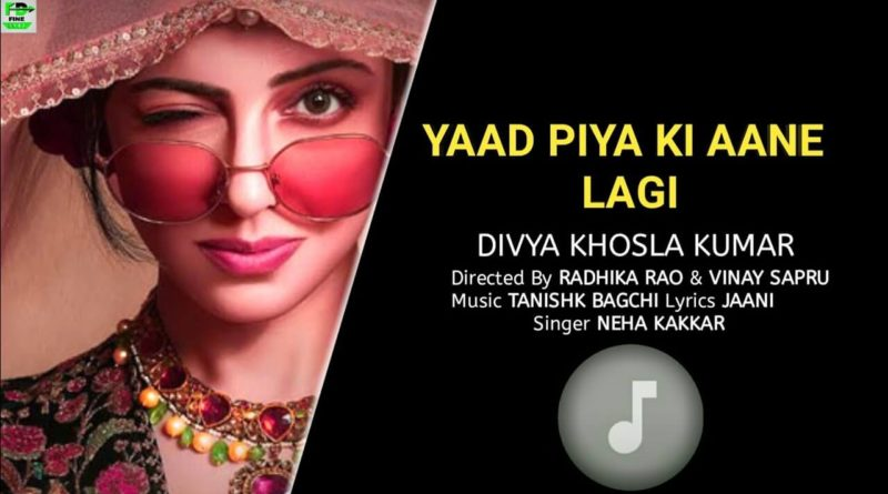 Yaad Piya Ki Aane Lagi Lyrics | Neha Kakkar | Sweet Heart Lyrics - Neha Kakkar Lyrics